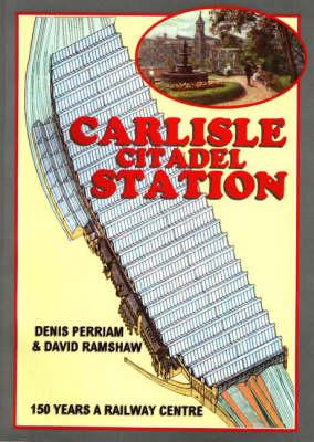 Carlisle Citadel Station: 150 Years a Railway Station (Book)