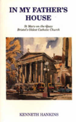 In My Father's House: St Mary-on-the-Quay Bristol's Oldest Catholic Church (Paperback)