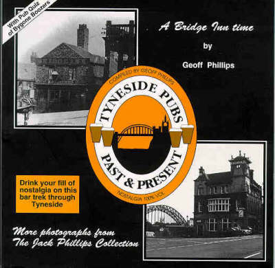 Tyneside Pubs: Past and Present - A Bridge Inn Time (Paperback)