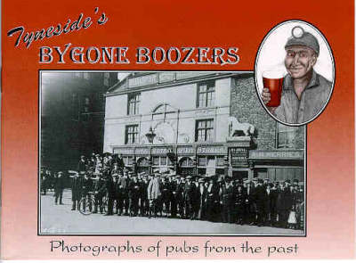 Tyneside's Bygone Boozers: Photographs of Pubs from the Past (Paperback)