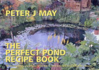 The Perfect Pond Recipe Book: The Techniques of a Professional Landscaper in Creating Beautiful Enduring Water Features (Spiral bound)