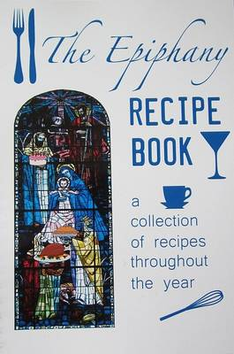 The Epiphany Recipe Book: A Collection of Recipes Throughout the Year (Spiral bound)