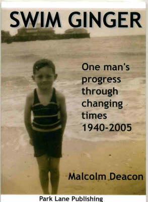 Swim Ginger: One Man's Progress Through Changing Times, 1940 - 2005 (Paperback)