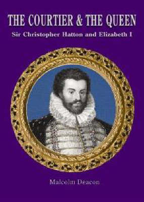 The Courtier and the Queen: Sir Christopher Hatton and Elizabeth I (Paperback)