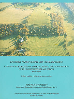 Twenty-five Years of Archaeology in Gloucestershire: A Review of New Discoveries and New Thinking in Gloucestershire (South Gloucestershire and Bristol 1979-2004) (Paperback)