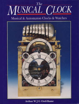 The Musical Clock: Musical and Automaton Clocks and Watches (Hardback)