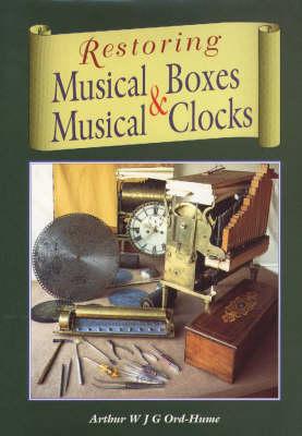 Restoring Musical Boxes and Musical Clocks (Hardback)