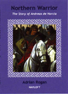 Northern Warrior: The Story of Andreas de Harcla (Paperback)
