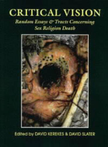 Critical Vision: Random Essays and Tracts Concerning Sex, Religion, Death (Paperback)