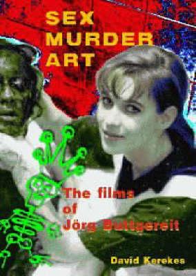 Sex Murder Art: Films of Jorg Buttgereit (Paperback)