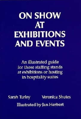 On Show at Exhibitions and Events: An Illustrated Guide for Those Staffing Stands at Exhibitions or Hosting in Hospitality Suites (Paperback)