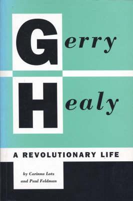 Gerry Healy: A Revolutionary Life (Paperback)