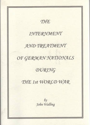 The Internment and Treatment of German Nationals During 1st World War (Paperback)