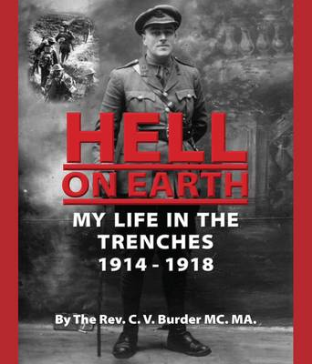 Hell on Earth: My Life in the Trenches 1914 - 1918 (Hardback)