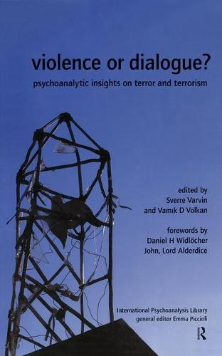 Violence or Dialogue?: Psychoanalytic Insights on Terror and Terrorism - The International Psychoanalytical Association International Psychoanalysis Library (Hardback)