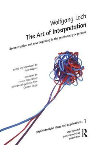 The Art of Interpretation: Deconstruction and New Beginnning in the Psychoanalytic Process - The International Psychoanalytical Association Psychoanalytic Ideas and Applications Series (Paperback)