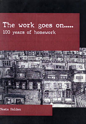 The Work Goes on.... 100 Years of Homework (Paperback)