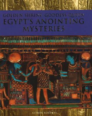 Golden Shrine, Goddess Queen: Egypt's Anointing Mysteries (Paperback)