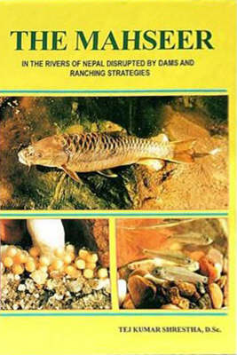 The Mahseer: In the Rivers of Nepal Disrupted by Dams and Ranching Strategies (Paperback)