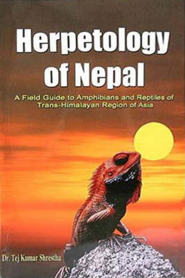 Herpetology of Nepal: A Field Guide to Amphibians and Reptiles of Trans-Himalayan Region of Asia (Paperback)