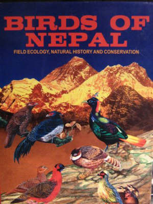 Birds of Nepal: v. 1: Field Ecology, Natural History and Conservation (Paperback)