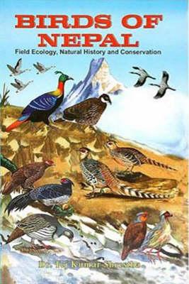 Birds of Nepal: v. 2: Field Ecology, Natural History and Conservation (Hardback)
