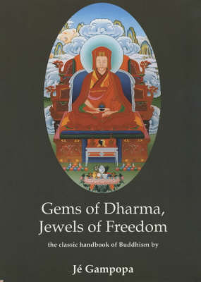 Gems of Dharma, Jewels of Freedom: Clear and Authoritative Classic Handbook of Mahayana Buddhism by the Great 12th Century Tibetan Bodhisattva (Paperback)