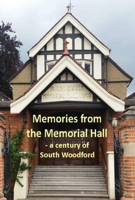 Memories from the Memorial Hall: A Century of South Woodford (Paperback)