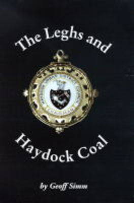 The Leghs and Haydock Coal: A Study of Early Coal Mining in Haydock Between 1700-1833 (Paperback)
