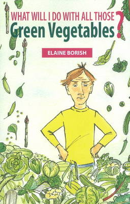 What Will I Do with All Those Green Vegetables (Paperback)