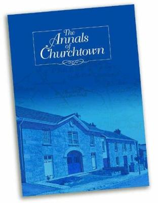 The Annals of Churchtown: The History and Memory of the Parish of Churchtown in North County Cork in Ireland (Paperback)
