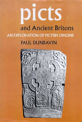 Picts and Ancient Britons: An Exploration of Pictish Origins (Hardback)