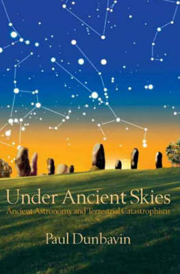 Under Ancient Skies: Ancient Astronomy and Terrestrial Catastrophism (Hardback)