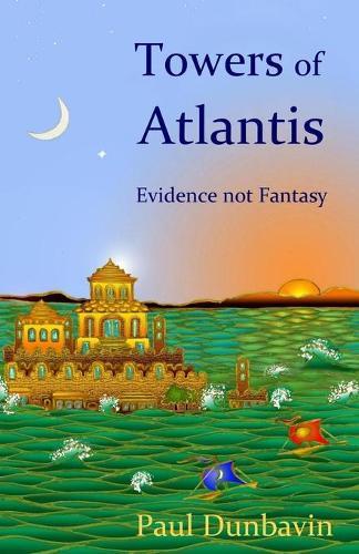 Towers of Atlantis: Evidence not Fantasy (Paperback)