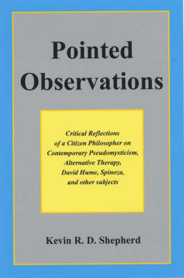 Pointed Observations: Critical Reflections of a Citizen Philosopher on Contemporary Pseudomysticism, Alternative Therapy, David Hume, Spinoza, and Other Subjects (Hardback)