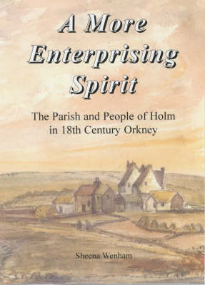 A More Enterprising Spirit: The Parish and People of Holm in 18th Century Orkney (Hardback)
