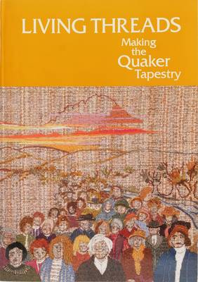 Living Threads: Making the Quaker Tapestry (Paperback)