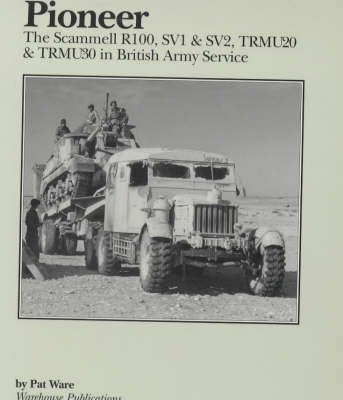 Pioneer: Scammell R100, SV1 and SV2, TRMU20 and TRMU30 in British Army Service (Paperback)