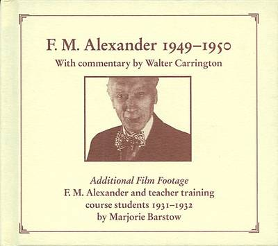 F. M. Alexander 1949-50: Commentary by Walter Carrington