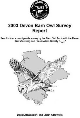 Devon Barn Owl Survey Report 2003: Results from a County-Wide Survey by The Barn Owl Trust with the Devon Bird Watching and Preservation Society (Paperback)