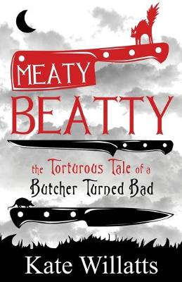 Meaty Beatty: The Torturous Tale of a Butcher Turned Bad (Paperback)