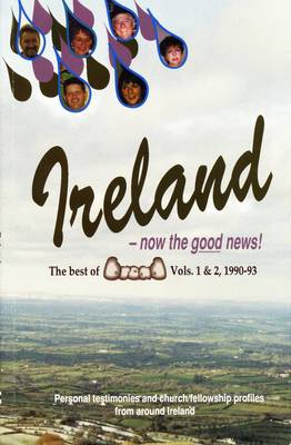 """Ireland - Now the Good News!: The Best of """"Bread"""" - Personal Testimonies and Church/Fellowship Profiles from Around Ireland (Paperback)"""