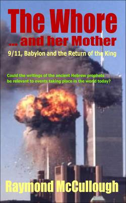 The Whore and Her Mother: 9/11, Babylon and the Return of the King (Paperback)