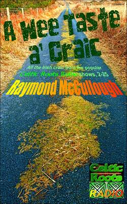 A Wee Taste A' Craic: All the Irish Craic from the popular 'Celtic Roots Radio' shows, 2-25 (Paperback)
