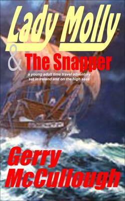 Lady Molly & the Snapper: A Young Adult Time Travel Adventure, Set in Ireland and on the High Seas (Paperback)