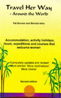 Travel Her Way Around the World: Accommodation, Activity Holidays, Tours, Expeditions and Courses That Welcome Women (Paperback)