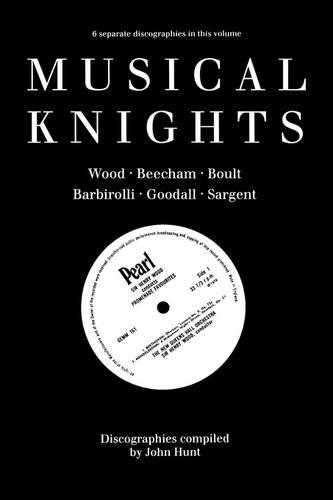 Musical Knights, Sir Henry Wood, Sir Thomas Beecham, Sir Adrian Boult, Sir John Barbirolli, Sir Reginald Goodall, Sir John Sargent (Paperback)