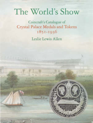 Coincraft's Catalogue of Crystal Palace Medals and Tokens: 1851-1936 (Hardback)