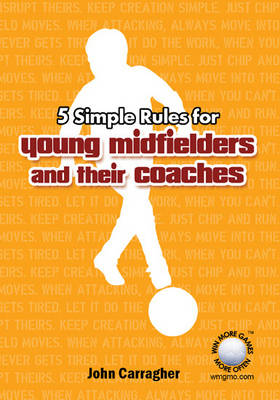 5 Simple Rules for Young Midfielders and Their Coaches (Paperback)
