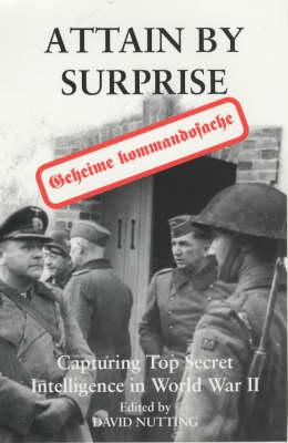 Attain by Surprise: Capturing Top Secret Intelligence in WW II (Paperback)